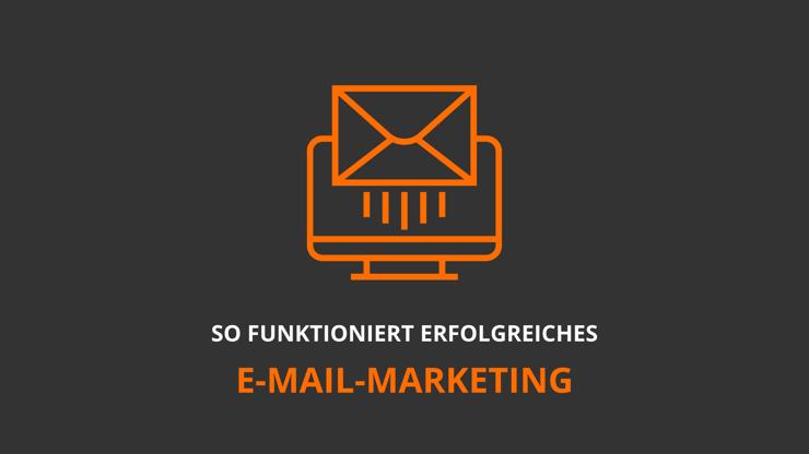 So funktioniert erfolgreiches E-Mail-Marketing