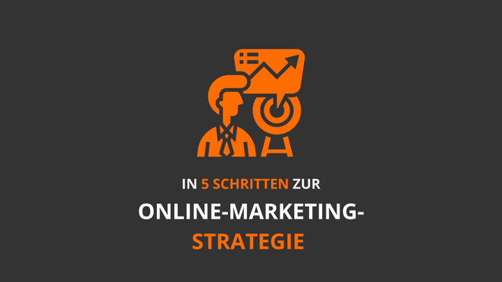 In 5 Schritten zur Online-Marketing-Strategie