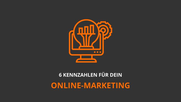 6 Kennzahlen für dein Online-Marketing